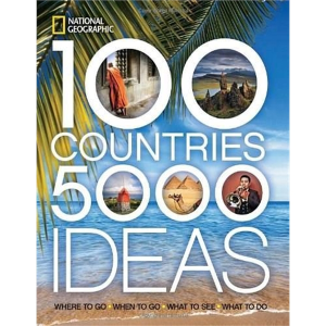 100 Countries, 5,000 Ideas (Where to Go, When to Go, What to See, What to Do)